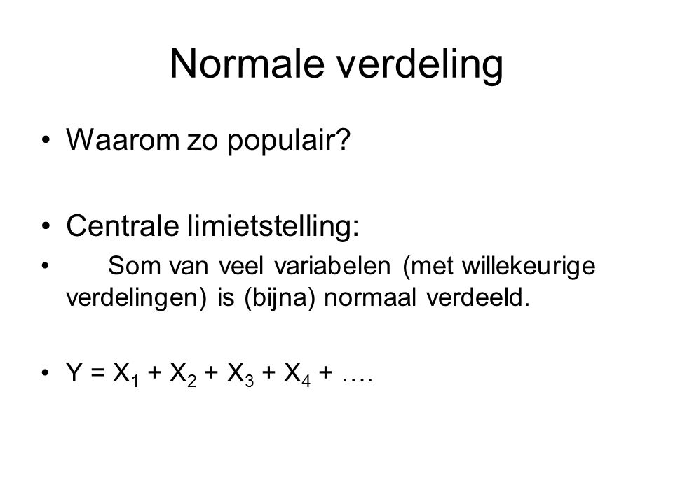 Normale verdeling Waarom zo populair Centrale limietstelling: