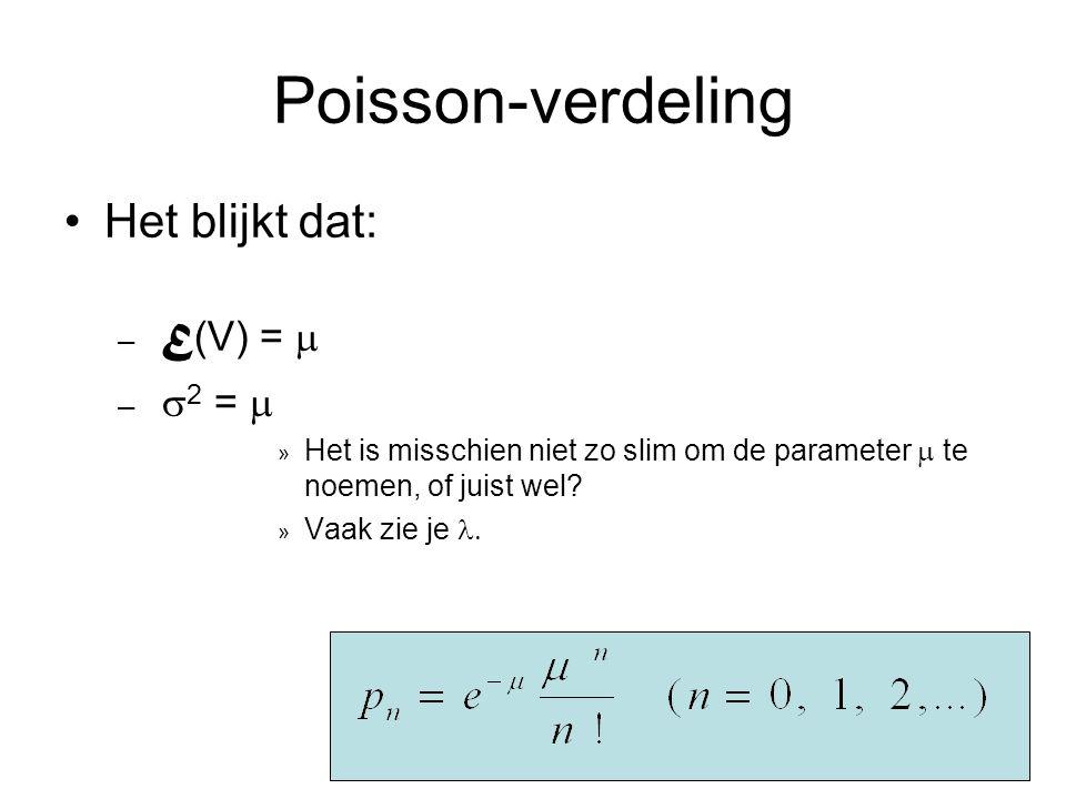 Poisson-verdeling Het blijkt dat: E(V) =  2 = 
