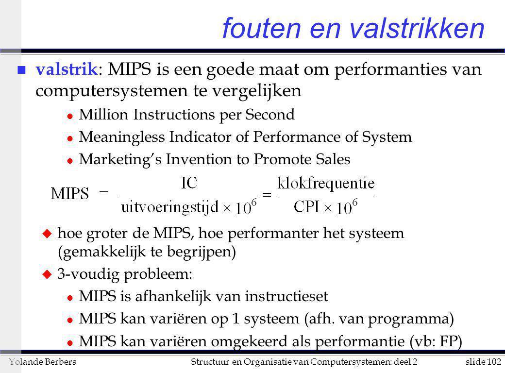 fouten en valstrikken valstrik: MIPS is een goede maat om performanties van computersystemen te vergelijken.