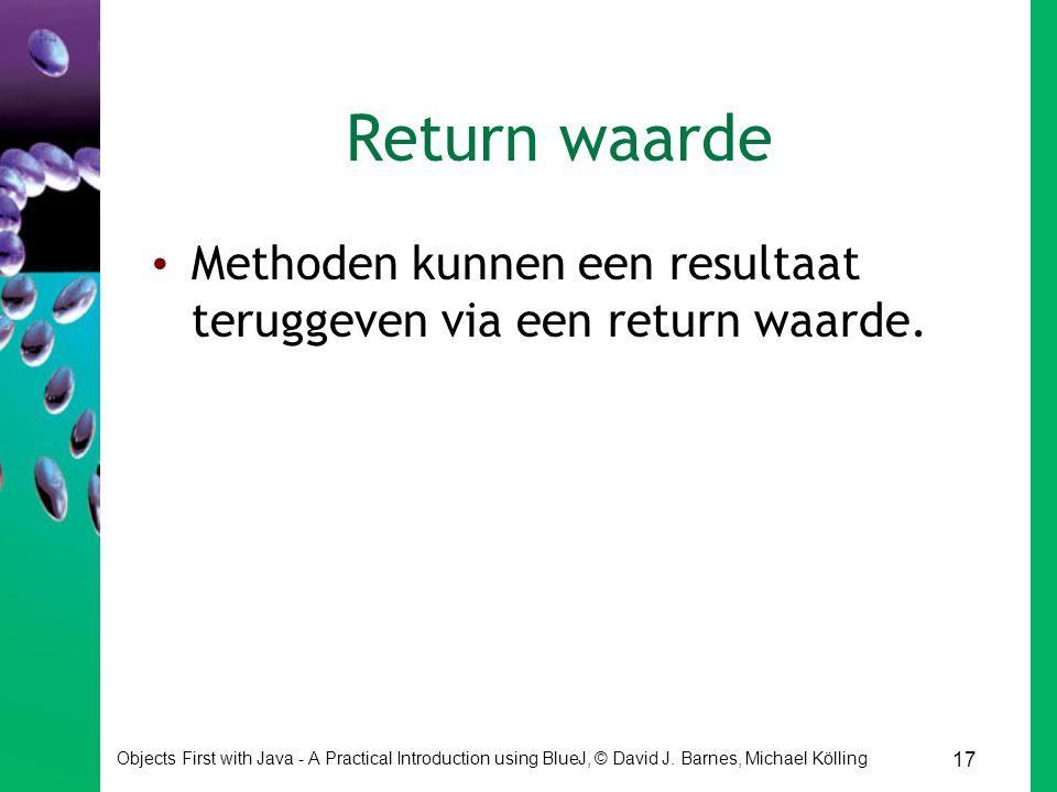 Return waarde Methoden kunnen een resultaat teruggeven via een return waarde.