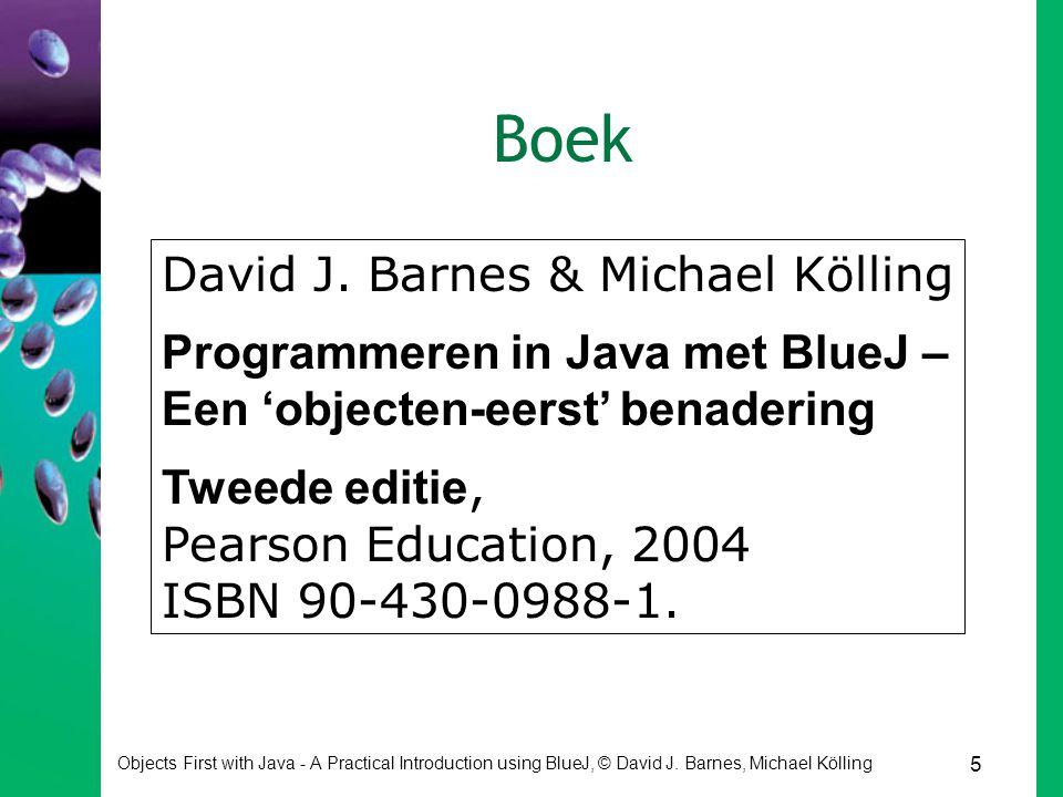 Boek David J. Barnes & Michael Kölling Programmeren in Java met BlueJ – Een 'objecten-eerst' benadering Tweede editie,