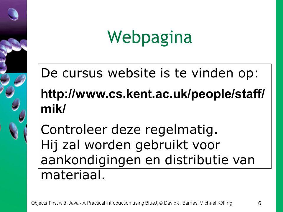 Webpagina De cursus website is te vinden op: http://www.cs.kent.ac.uk/people/staff/mik/ Controleer deze regelmatig.