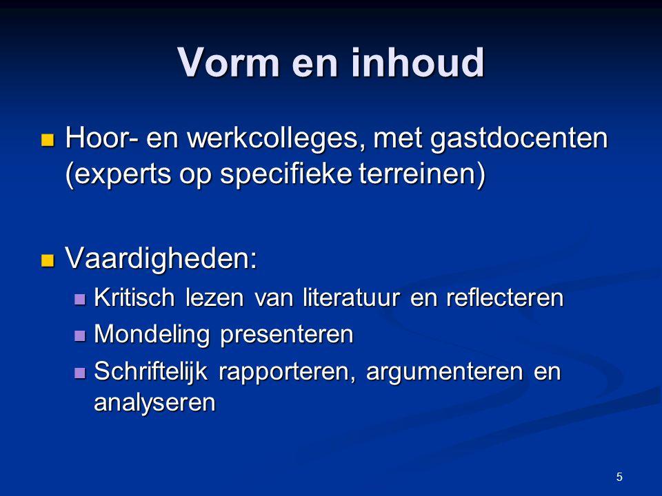 Vorm en inhoud Hoor- en werkcolleges, met gastdocenten (experts op specifieke terreinen) Vaardigheden: