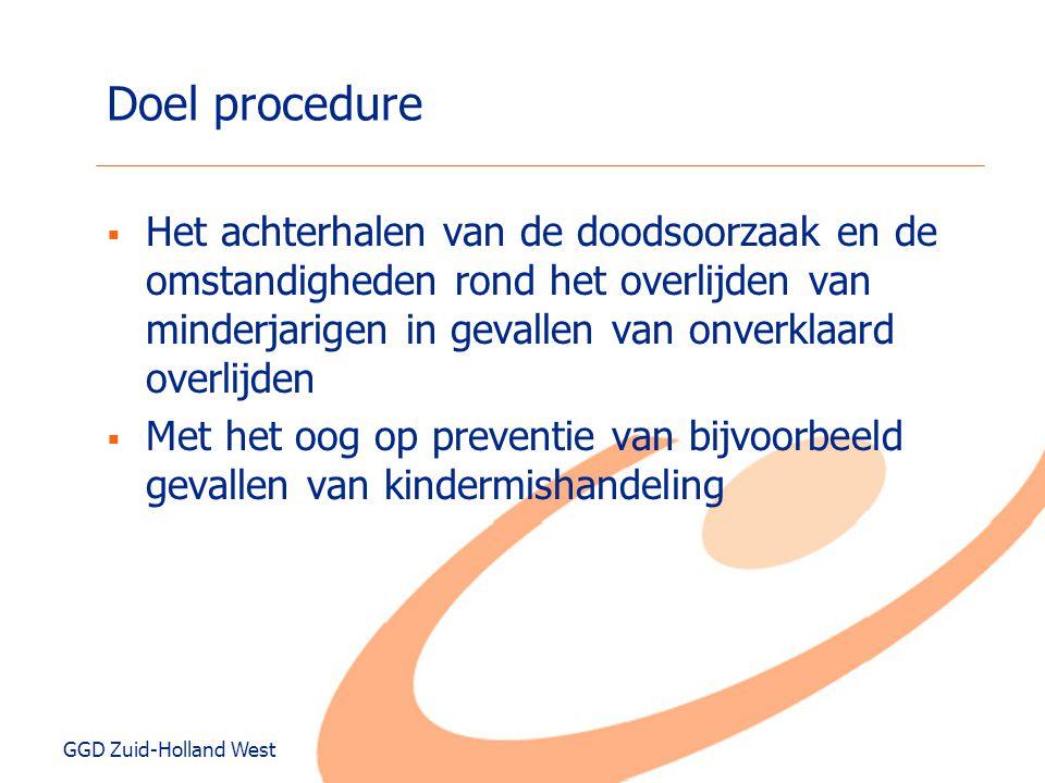 Doel procedure Het achterhalen van de doodsoorzaak en de omstandigheden rond het overlijden van minderjarigen in gevallen van onverklaard overlijden.