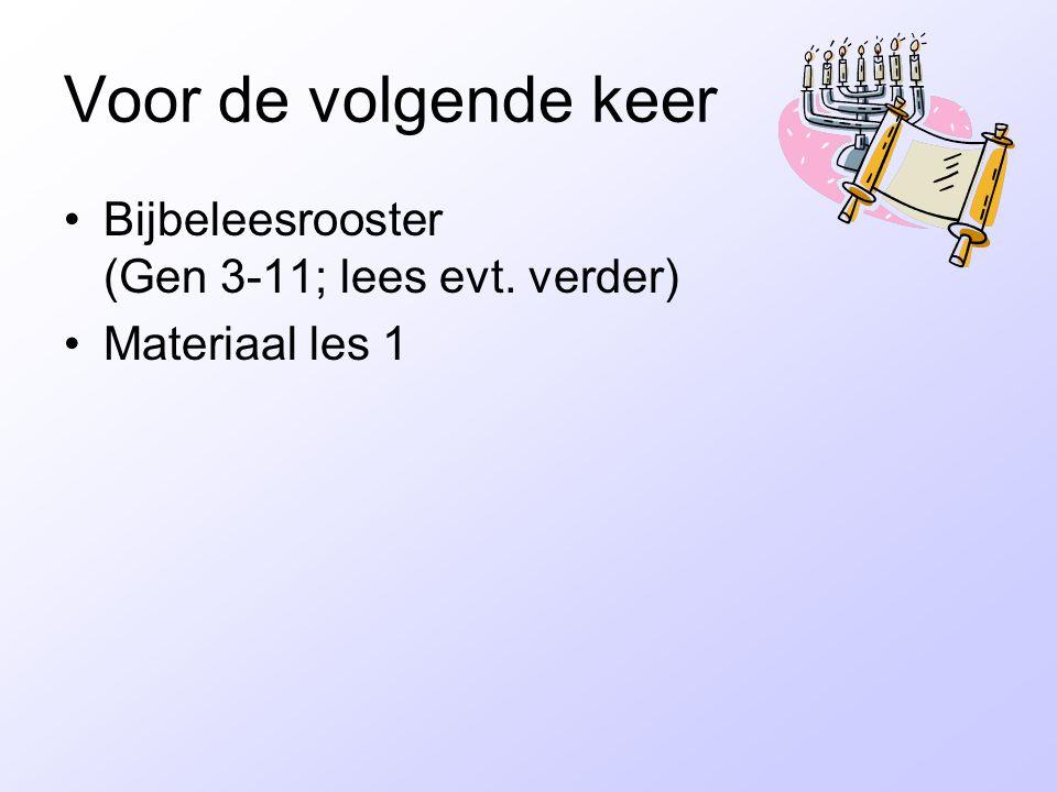 Voor de volgende keer Bijbeleesrooster (Gen 3-11; lees evt. verder)