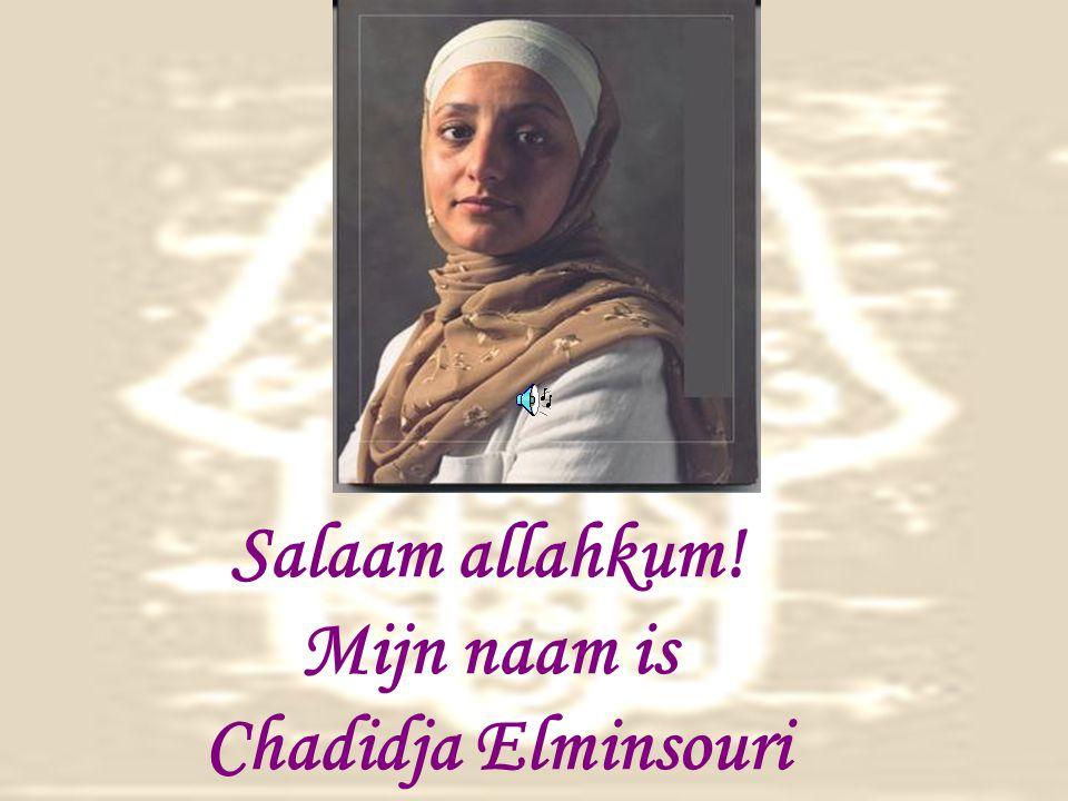 Salaam allahkum! Mijn naam is Chadidja Elminsouri