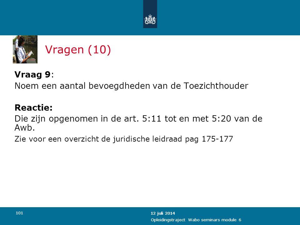 Vragen (10) Vraag 9: Noem een aantal bevoegdheden van de Toezichthouder. Reactie: Die zijn opgenomen in de art. 5:11 tot en met 5:20 van de Awb.