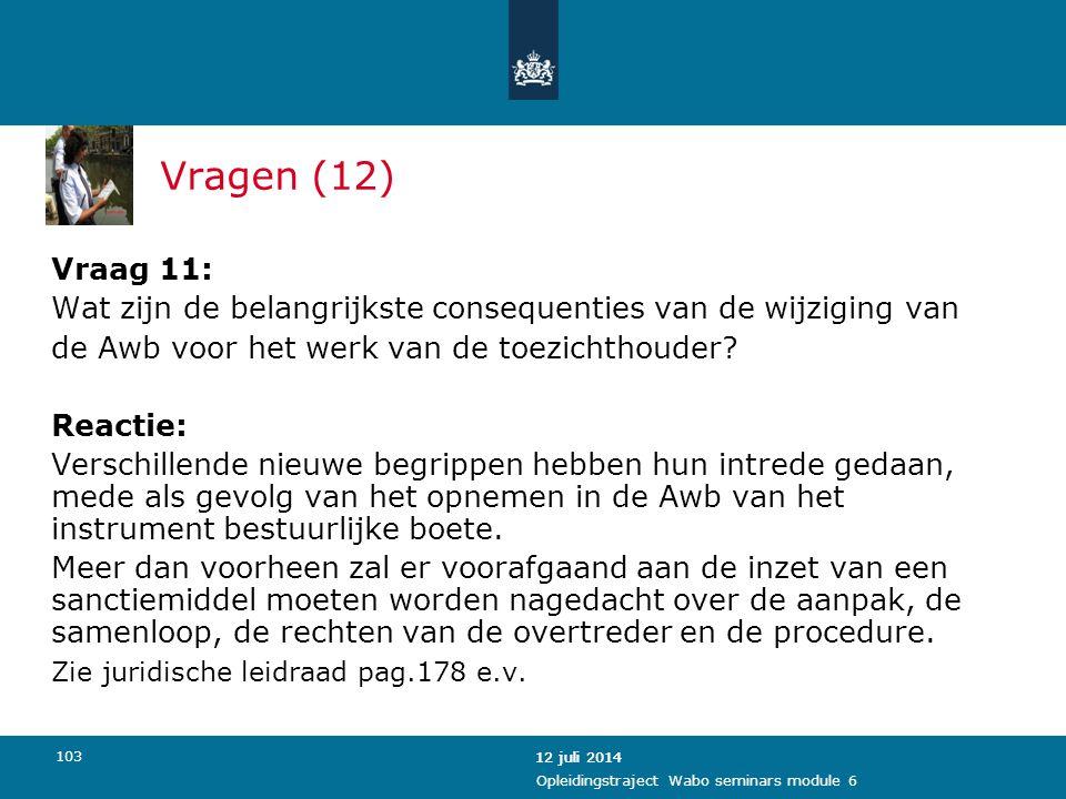 Vragen (12) Vraag 11: Wat zijn de belangrijkste consequenties van de wijziging van. de Awb voor het werk van de toezichthouder
