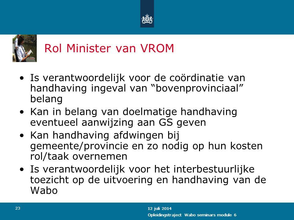 Rol Minister van VROM Is verantwoordelijk voor de coördinatie van handhaving ingeval van bovenprovinciaal belang.