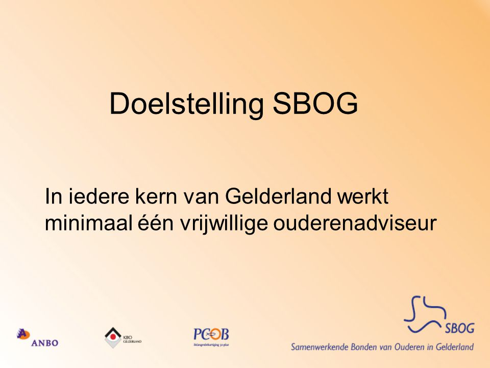 Doelstelling SBOG In iedere kern van Gelderland werkt minimaal één vrijwillige ouderenadviseur