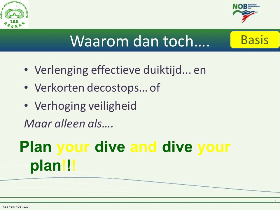 Waarom dan toch…. Plan your dive and dive your plan!!! Basis