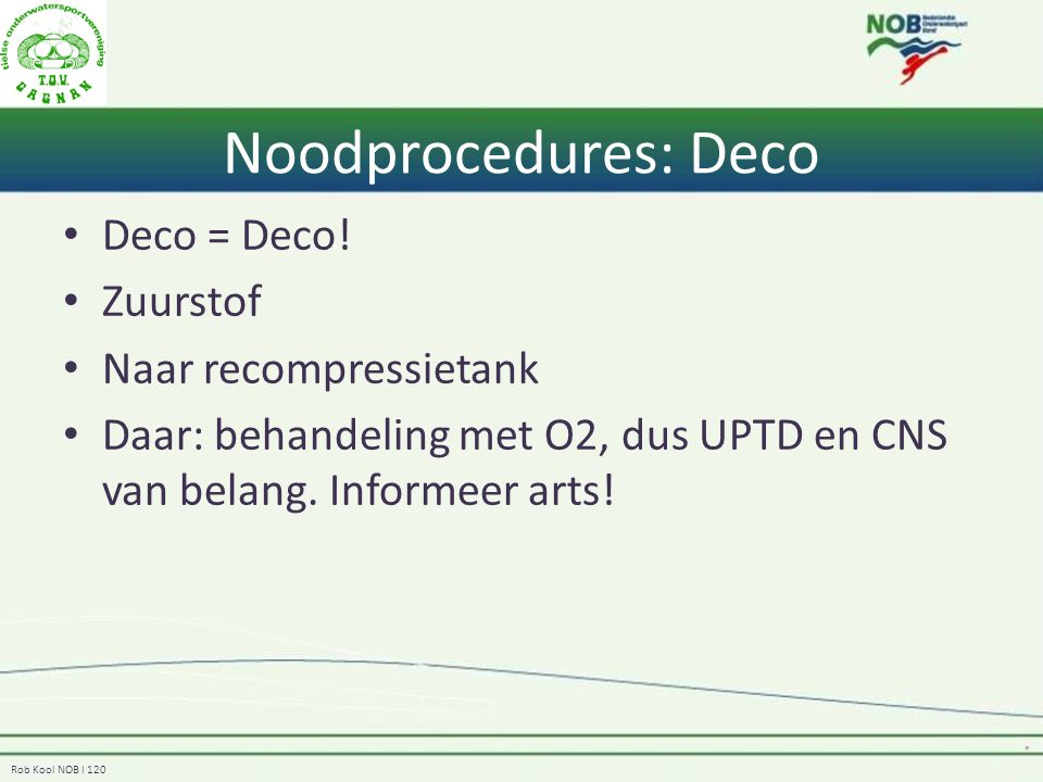 Noodprocedures: Deco Deco = Deco! Zuurstof Naar recompressietank