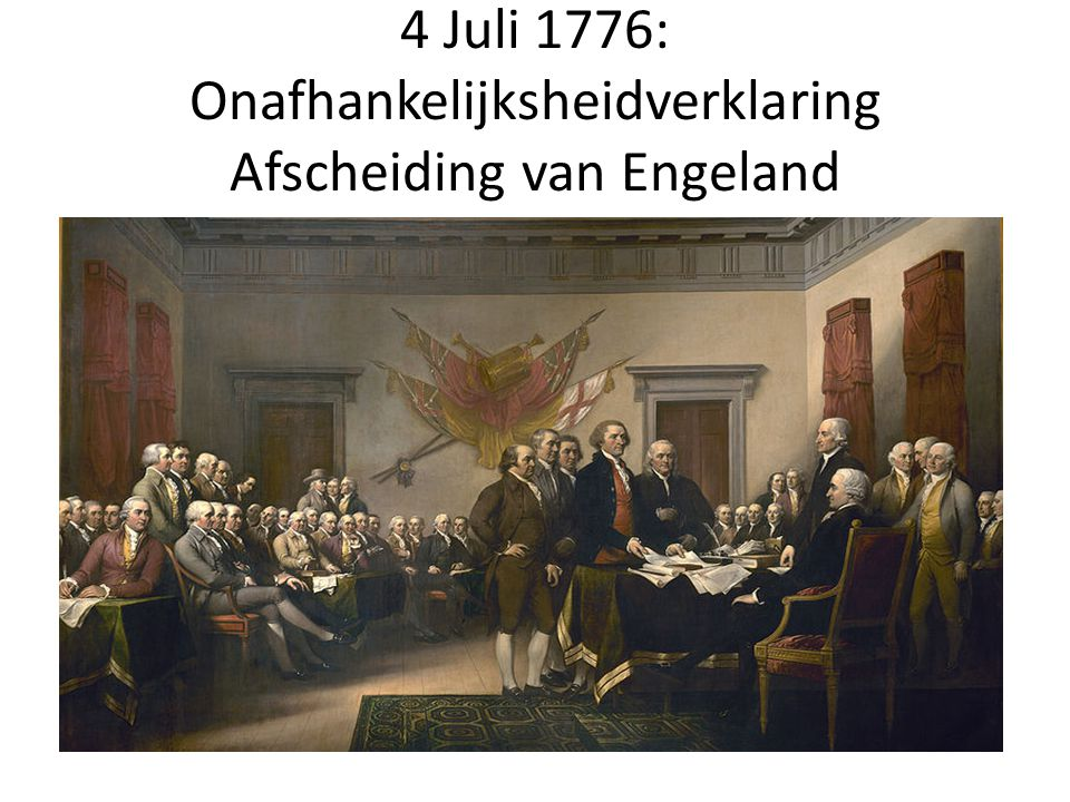 4 Juli 1776: Onafhankelijksheidverklaring Afscheiding van Engeland