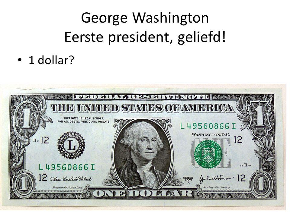 George Washington Eerste president, geliefd!