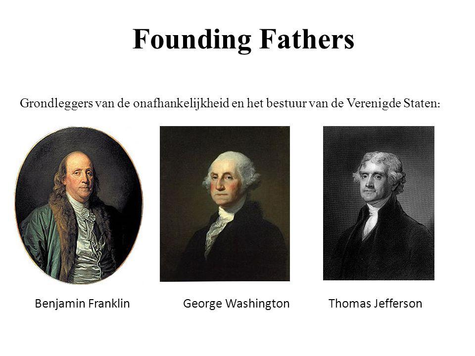 Founding Fathers Grondleggers van de onafhankelijkheid en het bestuur van de Verenigde Staten: