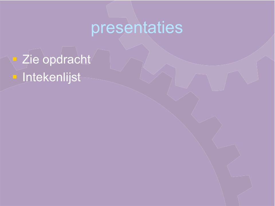 presentaties Zie opdracht Intekenlijst