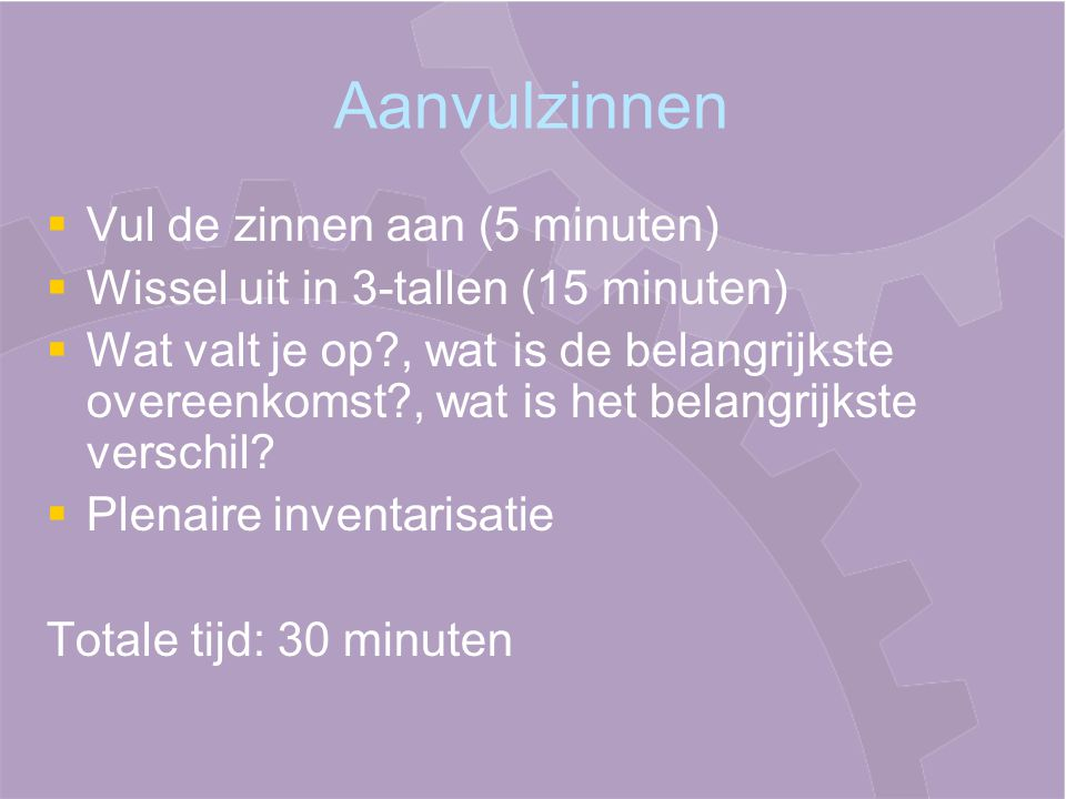 Aanvulzinnen Vul de zinnen aan (5 minuten)