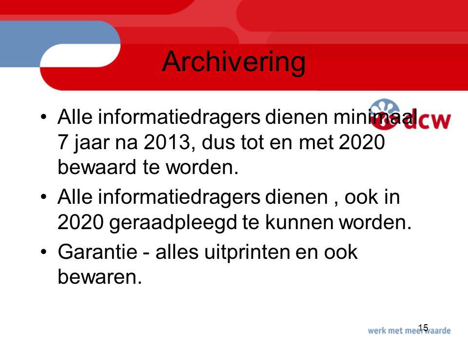 Archivering Alle informatiedragers dienen minimaal 7 jaar na 2013, dus tot en met 2020 bewaard te worden.