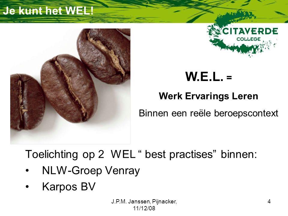 Je kunt het WEL! W.E.L. = Werk Ervarings Leren. Binnen een reële beroepscontext. Toelichting op 2 WEL best practises binnen: