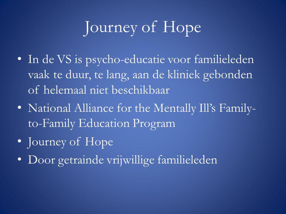 Journey of Hope In de VS is psycho-educatie voor familieleden vaak te duur, te lang, aan de kliniek gebonden of helemaal niet beschikbaar.
