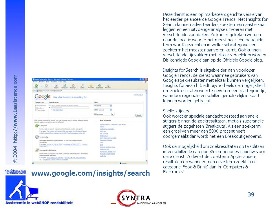 Deze dienst is een op marketeers gerichte versie van het eerder gelanceerde Google Trends. Met Insights for Search kunnen adverteerders zoektermen naast elkaar leggen en een uitvoerige analyse uitvoeren met verschillende variabelen. Zo kan er gekeken worden naar de locatie waar er het meest naar een bepaalde term wordt gezocht en in welke subcategorie een zoekterm het meeste naar voren komt. Ook kunnen verschillende tijdvakken met elkaar vergeleken worden. Dit kondigde Google aan op de Officiële Google blog.
