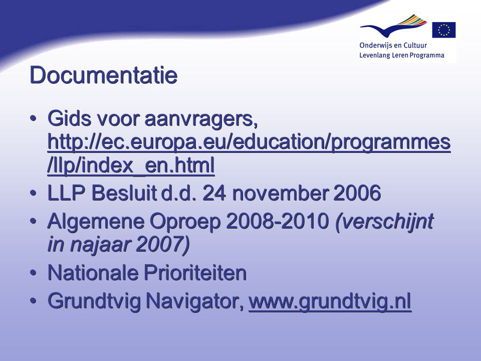 Documentatie Gids voor aanvragers, http://ec.europa.eu/education/programmes/llp/index_en.html. LLP Besluit d.d. 24 november 2006.