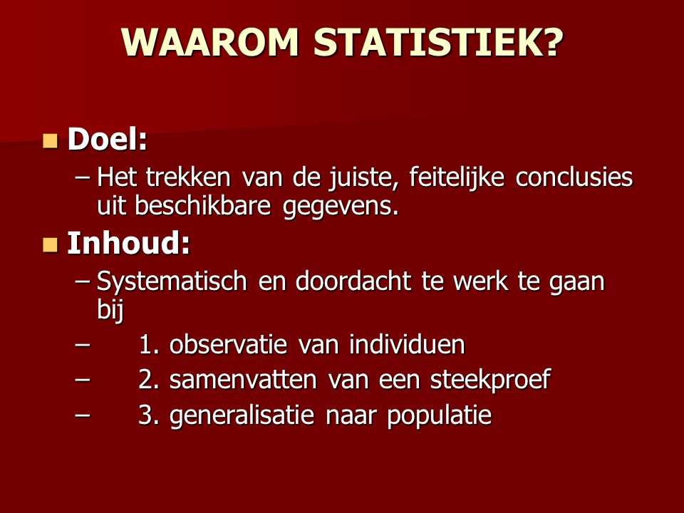 WAAROM STATISTIEK Doel: Inhoud: