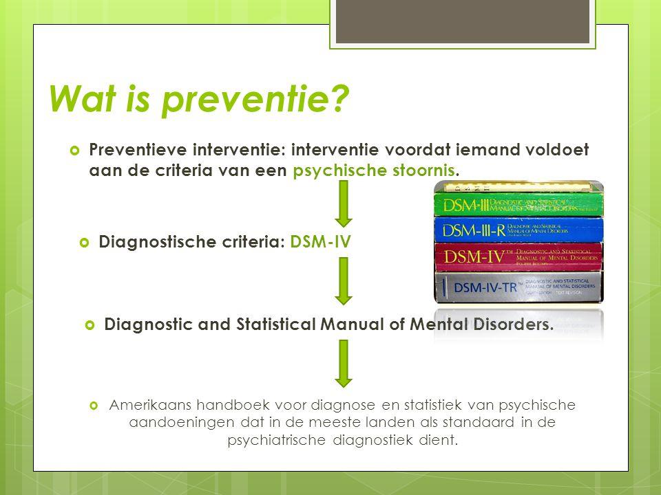 Wat is preventie Preventieve interventie: interventie voordat iemand voldoet aan de criteria van een psychische stoornis.