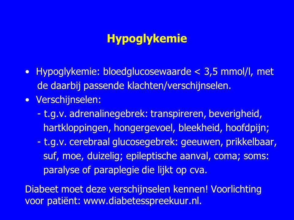 Hypoglykemie Hypoglykemie: bloedglucosewaarde < 3,5 mmol/l, met