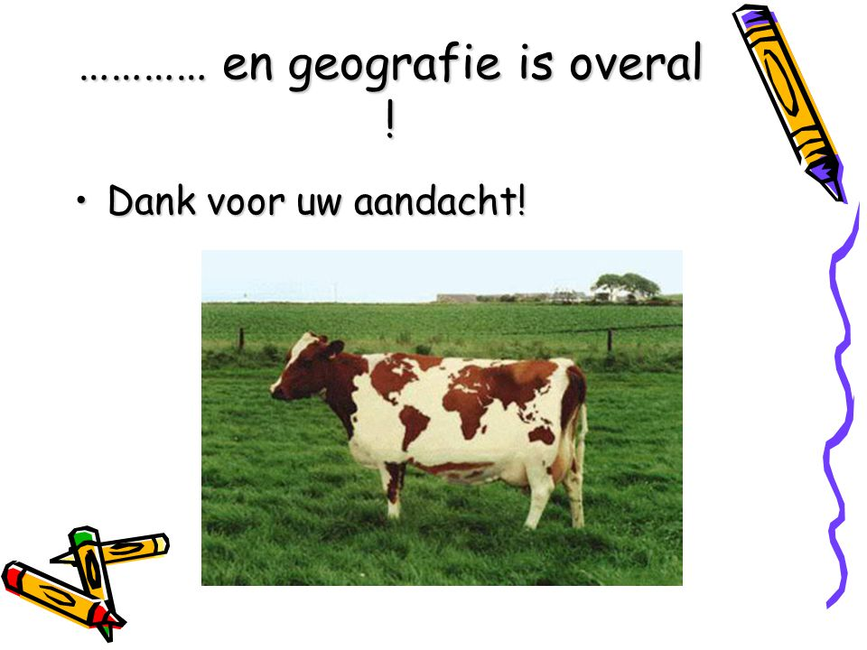 ………… en geografie is overal !