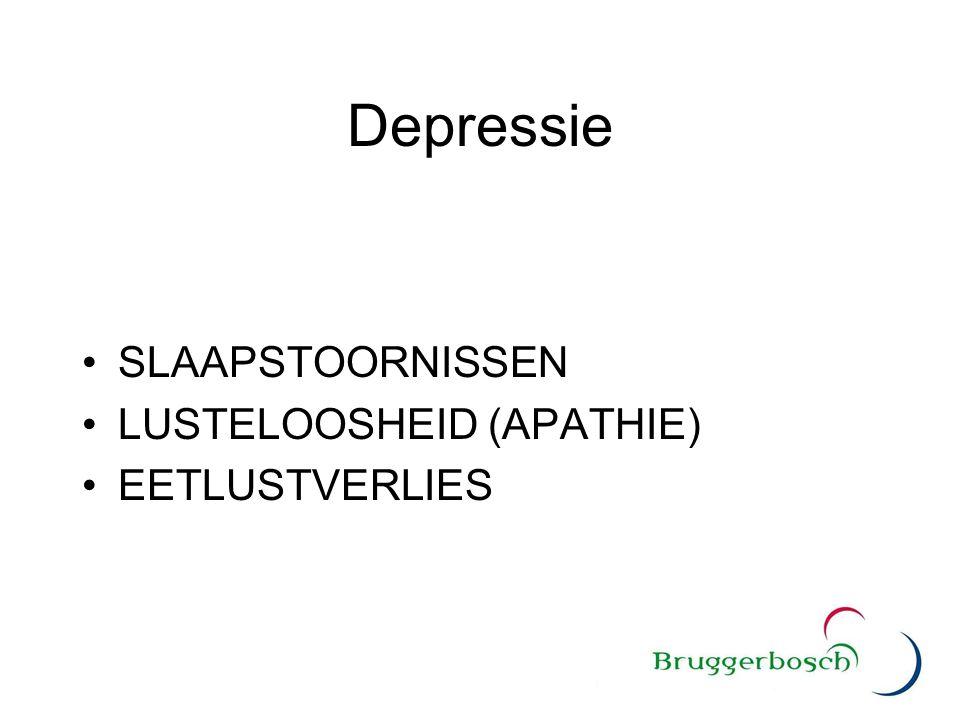 Depressie SLAAPSTOORNISSEN LUSTELOOSHEID (APATHIE) EETLUSTVERLIES