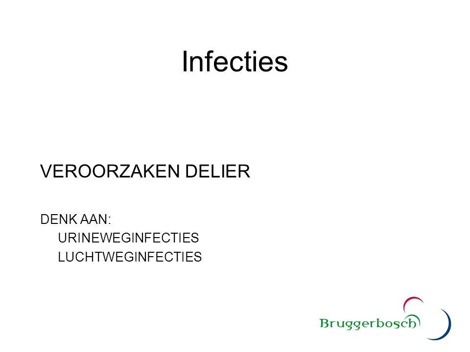 Infecties VEROORZAKEN DELIER DENK AAN: URINEWEGINFECTIES