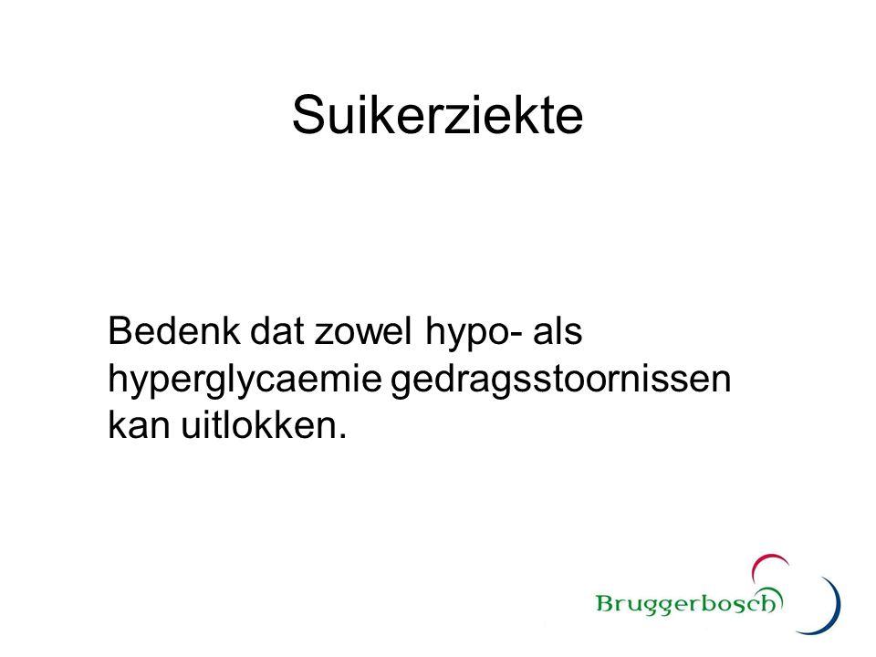 Suikerziekte Bedenk dat zowel hypo- als hyperglycaemie gedragsstoornissen kan uitlokken.