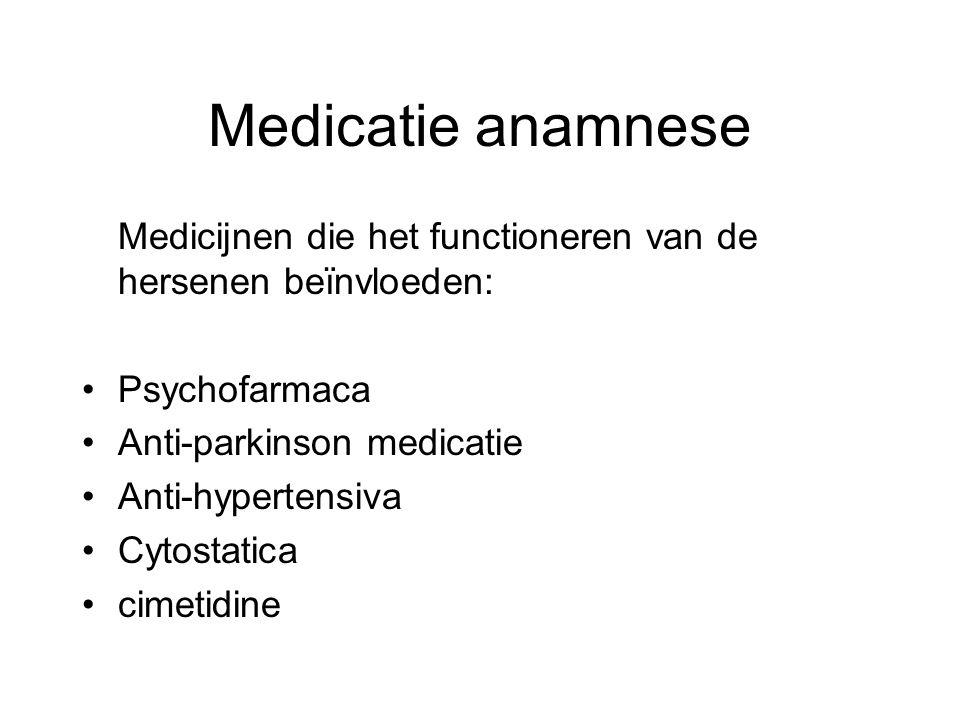 Medicatie anamnese Medicijnen die het functioneren van de hersenen beïnvloeden: Psychofarmaca. Anti-parkinson medicatie.