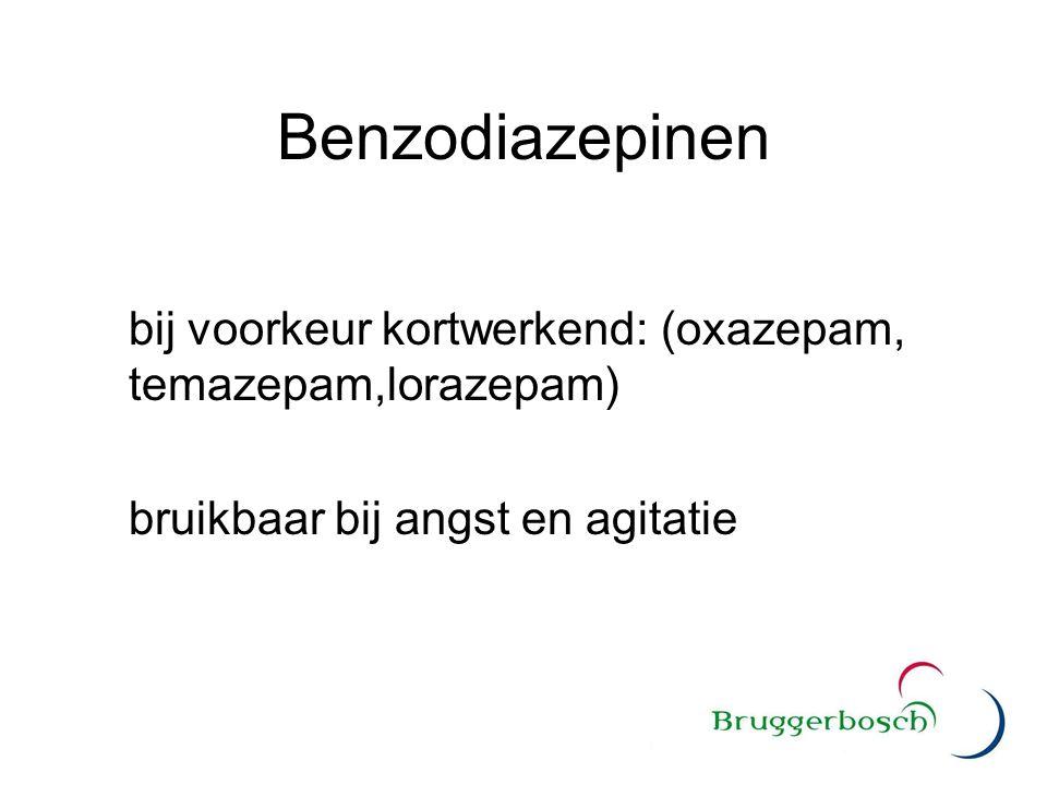 Benzodiazepinen bij voorkeur kortwerkend: (oxazepam, temazepam,lorazepam) bruikbaar bij angst en agitatie.