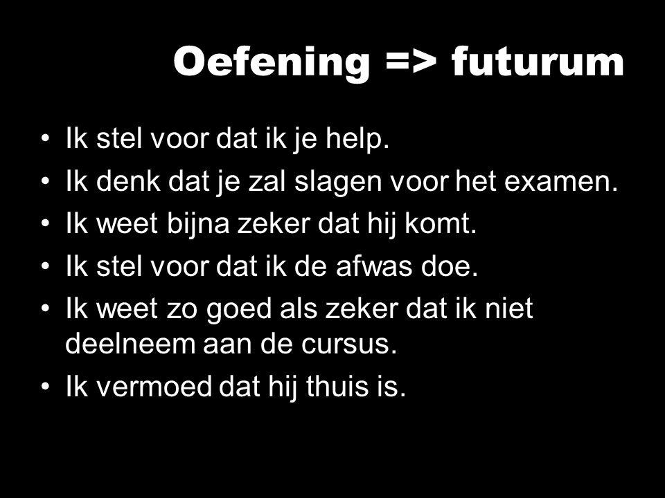 Oefening => futurum