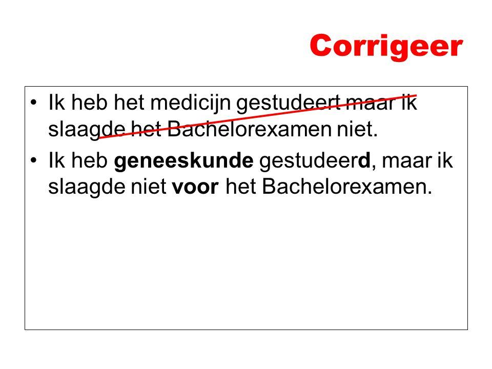 Corrigeer Ik heb het medicijn gestudeert maar ik slaagde het Bachelorexamen niet.