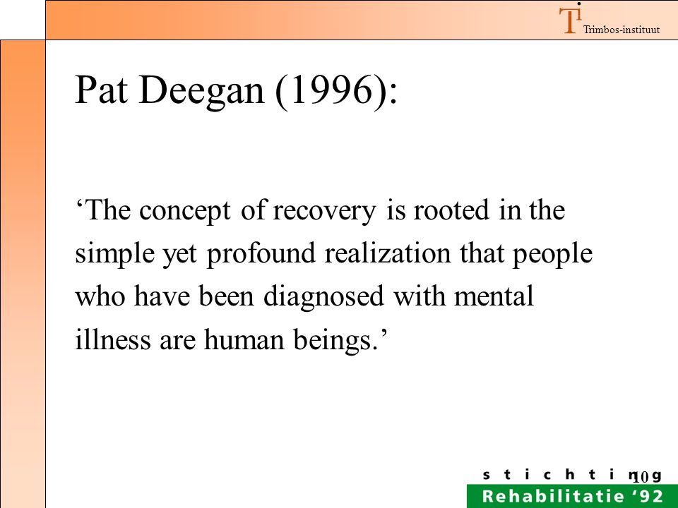 Pat Deegan (1996): 'The concept of recovery is rooted in the