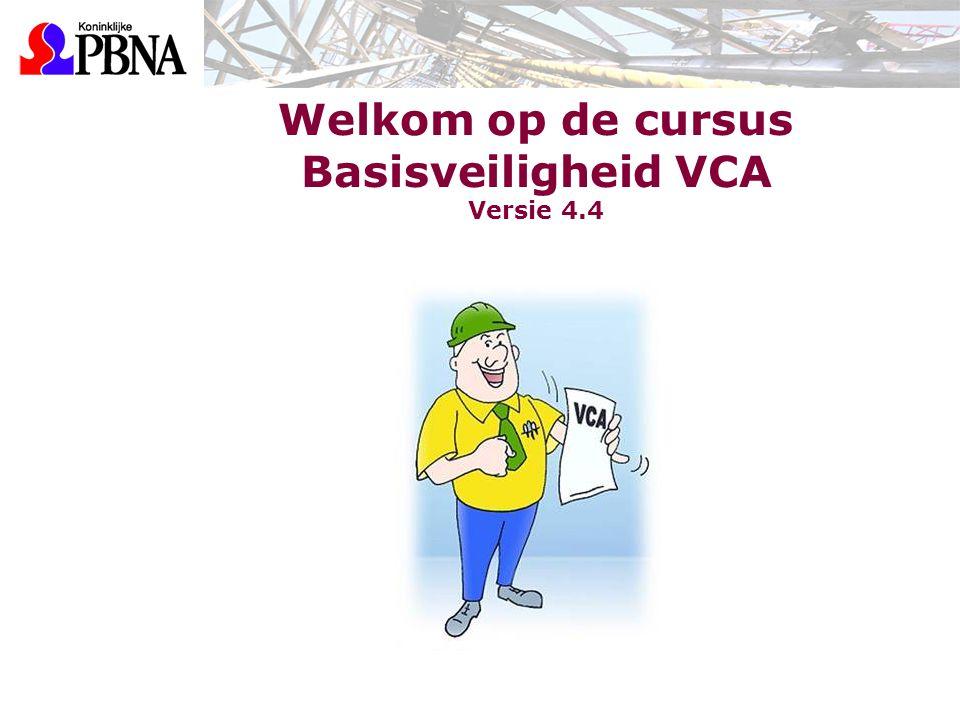 Welkom op de cursus Basisveiligheid VCA Versie 4.4