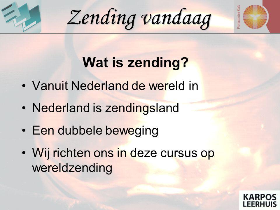 Zending vandaag Wat is zending Vanuit Nederland de wereld in
