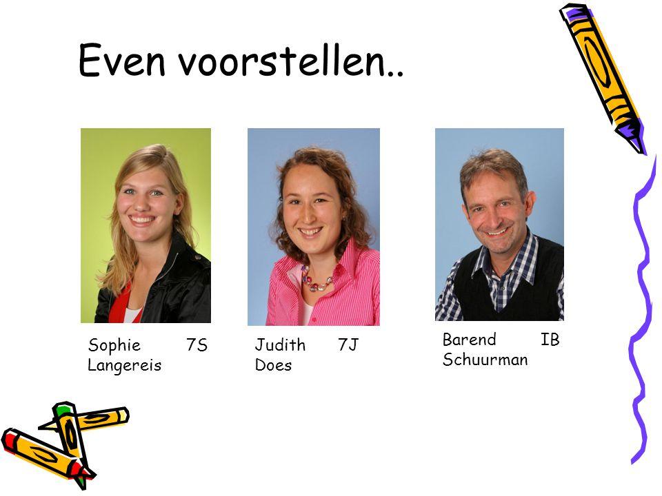 Even voorstellen.. Barend Schuurman IB Sophie Langereis 7S Judith Does