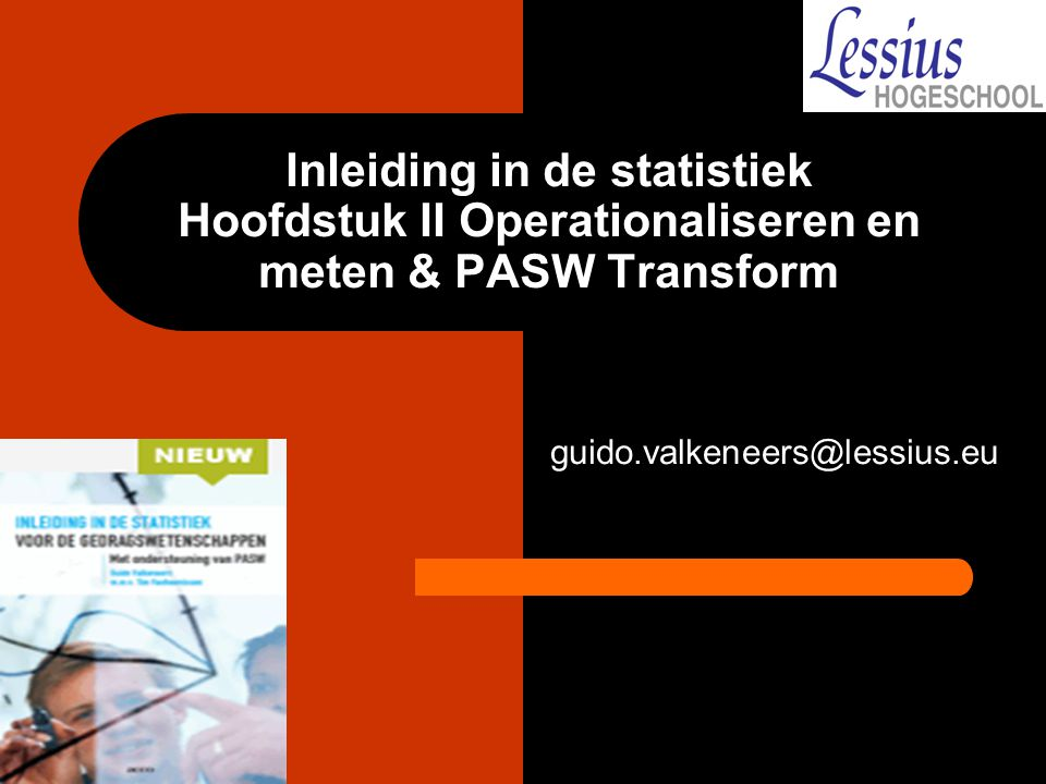 Inleiding in de statistiek Hoofdstuk II Operationaliseren en meten & PASW Transform