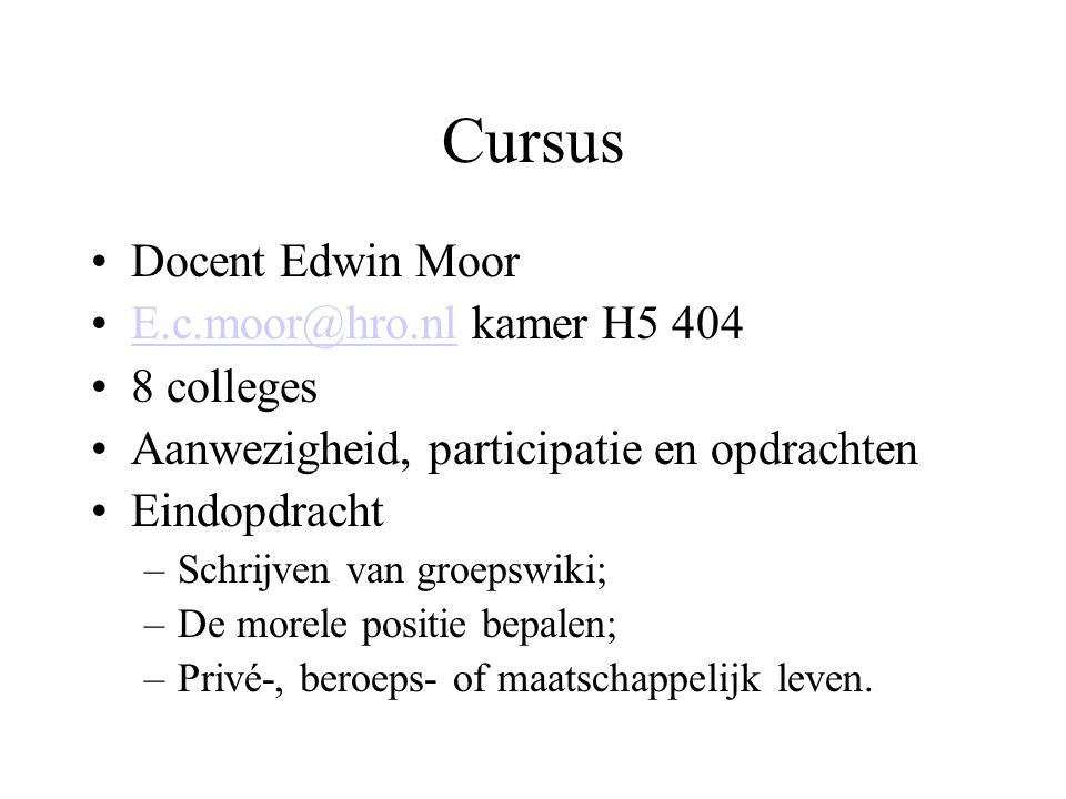 Cursus Docent Edwin Moor E.c.moor@hro.nl kamer H5 404 8 colleges