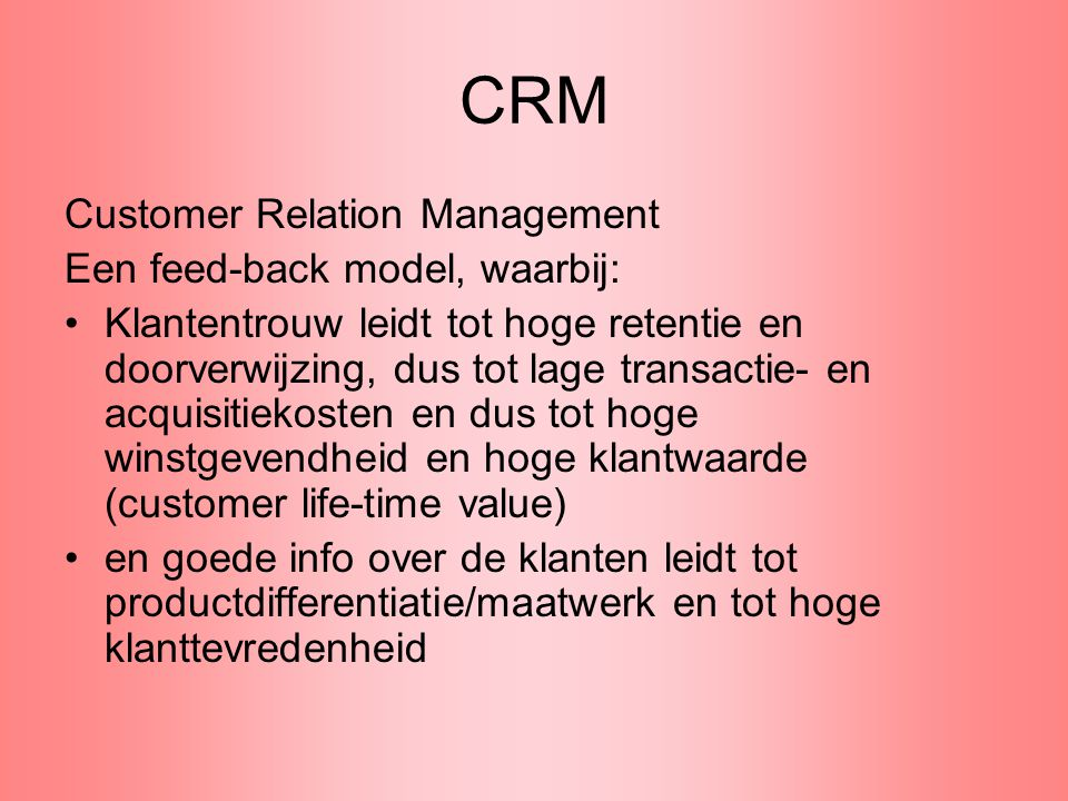 CRM Customer Relation Management Een feed-back model, waarbij: