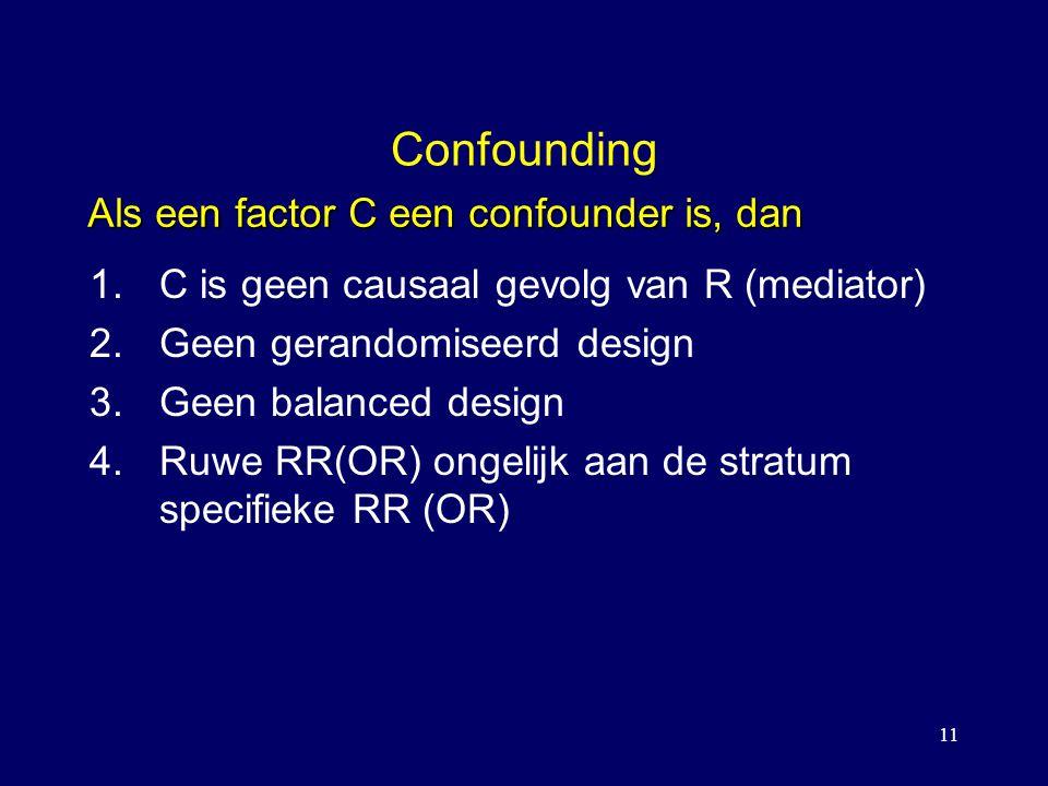 Confounding Als een factor C een confounder is, dan
