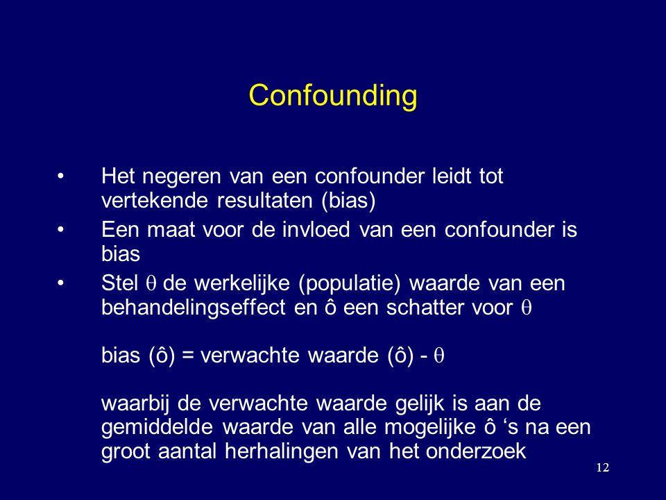 Confounding Het negeren van een confounder leidt tot vertekende resultaten (bias) Een maat voor de invloed van een confounder is bias.