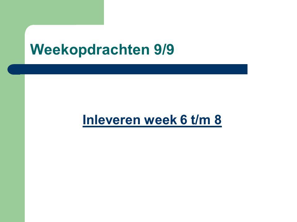 Weekopdrachten 9/9 Inleveren week 6 t/m 8