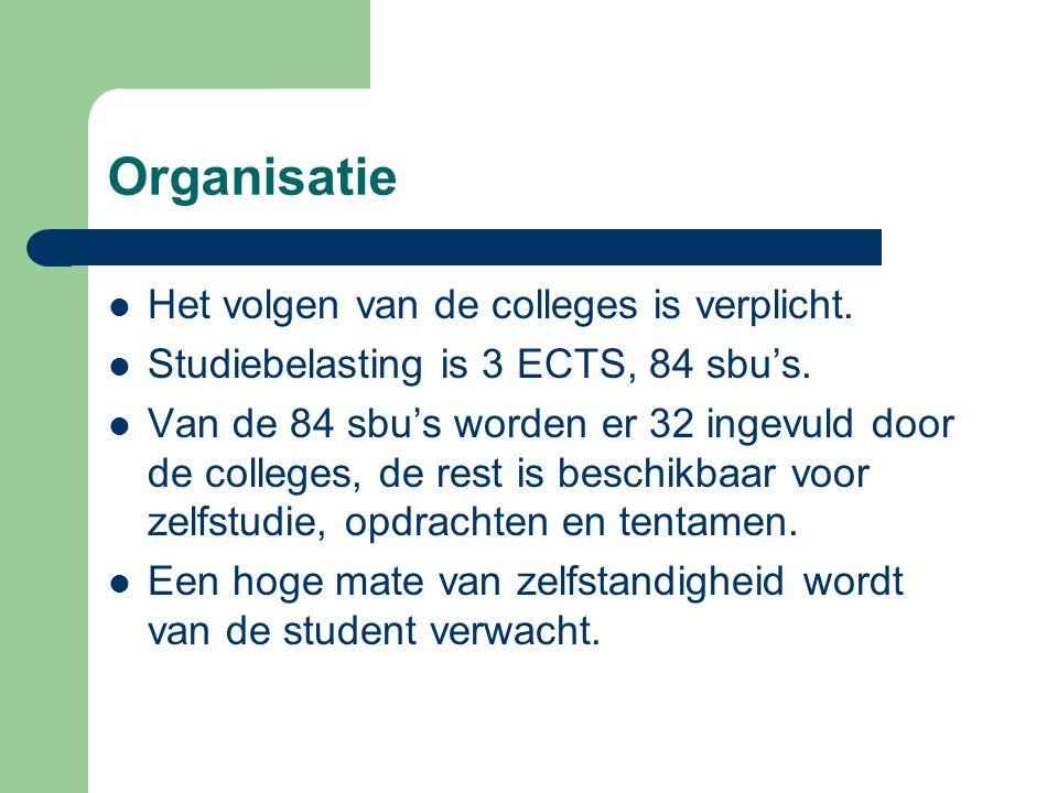Organisatie Het volgen van de colleges is verplicht.
