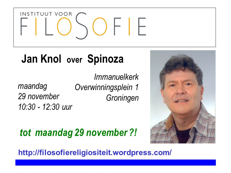 Jan Knol over Spinoza tot maandag 29 november ! Immanuelkerk