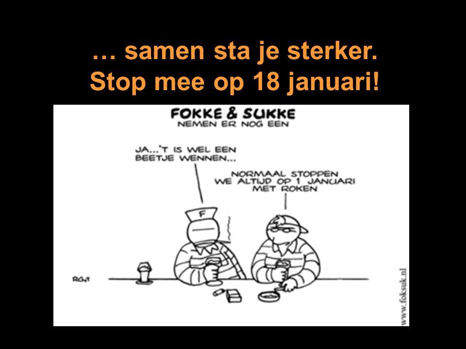 … samen sta je sterker. Stop mee op 18 januari!